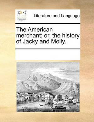 The American Merchant; Or, the History of Jacky and Molly.