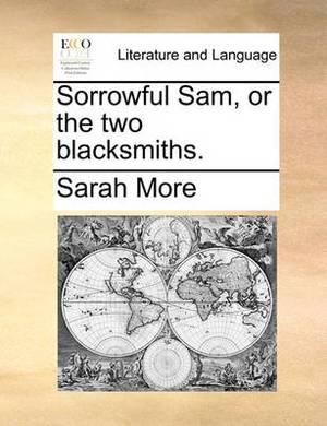 Sorrowful Sam, or the Two Blacksmiths.