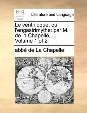Le Ventriloque, Ou L'Engastrimythe: Par M. de La Chapelle, ... Volume 1 of 2