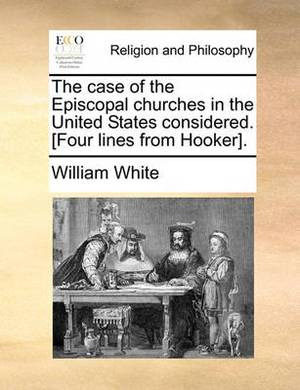 The Case of the Episcopal Churches in the United States Considered. [Four Lines from Hooker].