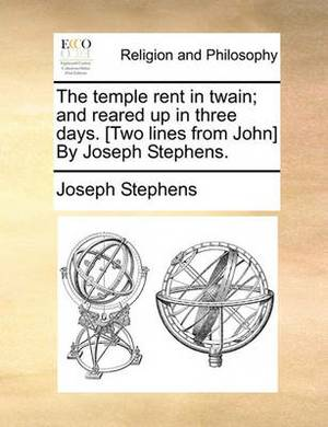 The Temple Rent in Twain; And Reared Up in Three Days. [Two Lines from John] by Joseph Stephens.