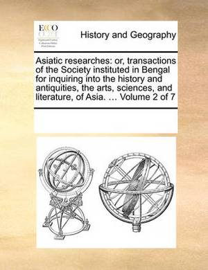 Asiatic Researches: Or, Transactions of the Society Instituted in Bengal for Inquiring Into the History and Antiquities, the Arts, Sciences, and Literature, of Asia. ... Volume 2 of 7