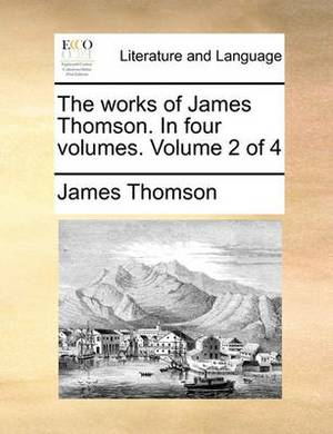 The Works of James Thomson. in Four Volumes. Volume 2 of 4