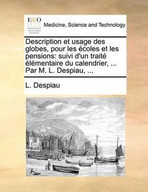 Description Et Usage Des Globes, Pour Les Ecoles Et Les Pensions: Suivi D'Un Traite Elementaire Du Calendrier, ... Par M. L. Despiau, ...