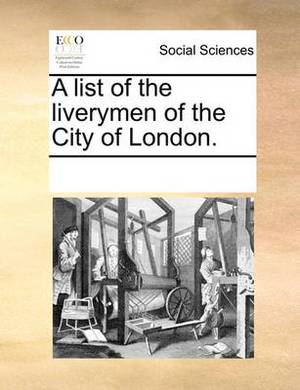 A List of the Liverymen of the City of London.