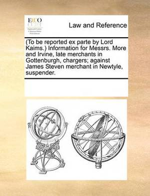 To Be Reported Ex Parte by Lord Kaims. Information for Messrs. More and Irvine, Late Merchants in Gottenburgh, Chargers; Against James Steven Merchant in Newtyle, Suspender.