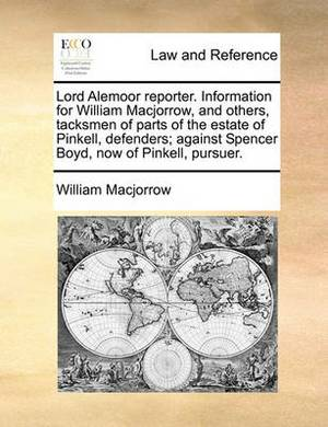 Lord Alemoor Reporter. Information for William Macjorrow, and Others, Tacksmen of Parts of the Estate of Pinkell, Defenders; Against Spencer Boyd, Now of Pinkell, Pursuer.