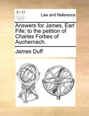 Answers for James, Earl Fife; To the Petition of Charles Forbes of Auchernach.