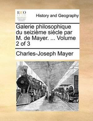 Galerie Philosophique Du Seizieme Siecle Par M. de Mayer. ... Volume 2 of 3