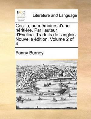Cecilia, Ou Memoires D'Une Heritiere. Par L'Auteur D'Evelina. Traduits de L'Anglois. Nouvelle Edition. Volume 2 of 4