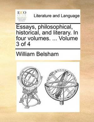 Essays, Philosophical, Historical, and Literary. in Four Volumes. ... Volume 3 of 4
