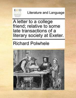 A Letter to a College Friend; Relative to Some Late Transactions of a Literary Society at Exeter.