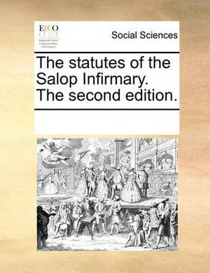 The Statutes of the Salop Infirmary. the Second Edition.