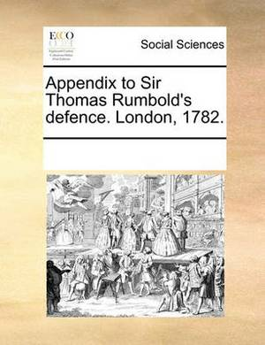 Appendix to Sir Thomas Rumbold's Defence. London, 1782.