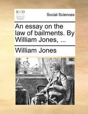 An Essay on the Law of Bailments. by William Jones,