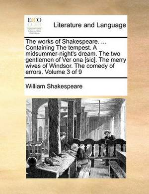The Works of Shakespeare. ... Containing the Tempest. a Midsummer-Night's Dream. the Two Gentlemen of Ver Ona [Sic]. the Merry Wives of Windsor. the Comedy of Errors. Volume 3 of 9