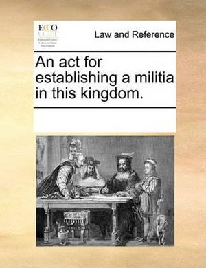 An ACT for Establishing a Militia in This Kingdom.