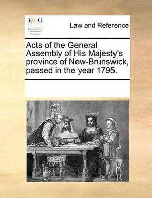 Acts of the General Assembly of His Majesty's Province of New-Brunswick, Passed in the Year 1795.