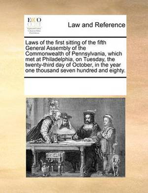Laws of the First Sitting of the Fifth General Assembly of the Commonwealth of Pennsylvania, Which Met at Philadelphia, on Tuesday, the Twenty-Third Day of October, in the Year One Thousand Seven Hundred and Eighty.