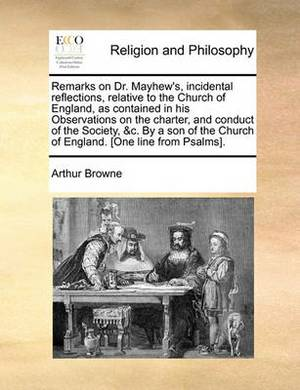 Remarks on Dr. Mayhew's, Incidental Reflections, Relative to the Church of England, as Contained in His Observations on the Charter, and Conduct of the Society, &C. by a Son of the Church of England. [One Line from Psalms].