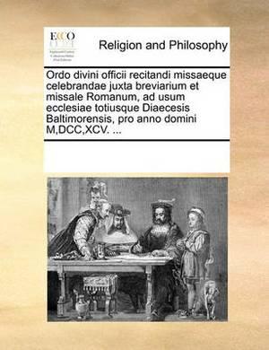 Ordo Divini Officii Recitandi Missaeque Celebrandae Juxta Breviarium Et Missale Romanum, Ad Usum Ecclesiae Totiusque Diaecesis Baltimorensis, Pro Anno Domini M, DCC, XCV. ...