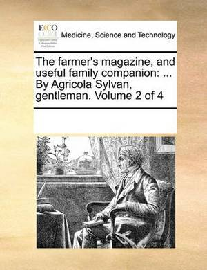 The Farmer's Magazine, and Useful Family Companion: ... by Agricola Sylvan, Gentleman. Volume 2 of 4