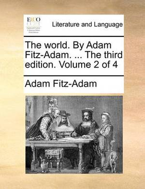 The World. by Adam Fitz-Adam. ... the Third Edition. Volume 2 of 4