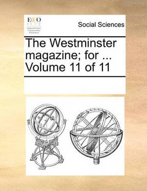 The Westminster Magazine; For ... Volume 11 of 11