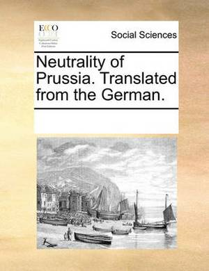 Neutrality of Prussia. Translated from the German.