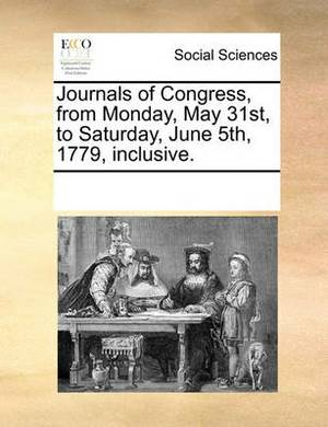 Journals of Congress, from Monday, May 31st, to Saturday, June 5th, 1779, Inclusive.