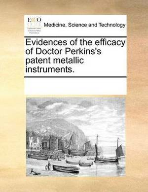 Evidences of the Efficacy of Doctor Perkins's Patent Metallic Instruments.