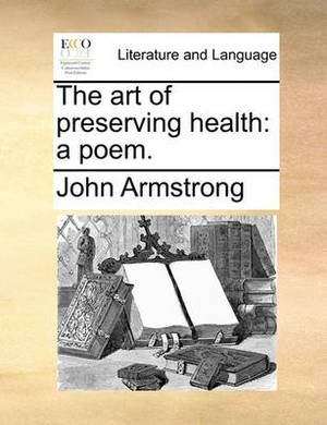 The Art of Preserving Health: A Poem