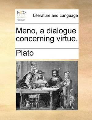 Meno, a Dialogue Concerning Virtue.