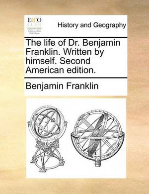 The Life of Dr. Benjamin Franklin. Written by Himself. Second American Edition.