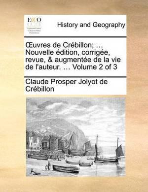 Uvres de Crebillon; ... Nouvelle Edition, Corrigee, Revue, & Augmentee de La Vie de L'Auteur. ... Volume 2 of 3