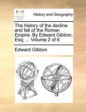 The History of the Decline and Fall of the Roman Empire. by Edward Gibbon, Esq; ... Volume 2 of 6