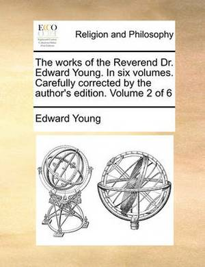 The Works of the Reverend Dr. Edward Young. in Six Volumes. Carefully Corrected by the Author's Edition. Volume 2 of 6