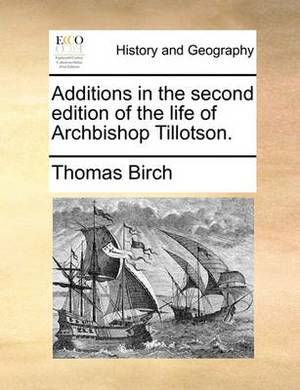 Additions in the Second Edition of the Life of Archbishop Tillotson.