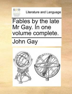 Fables by the Late Mr. Gay. in One Volume Complete