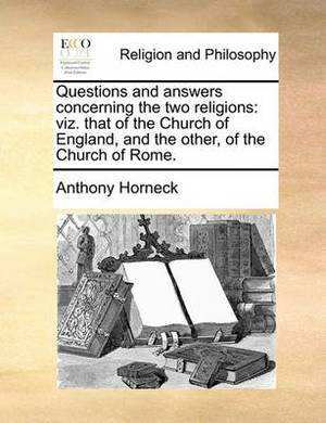Questions and Answers Concerning the Two Religions: Viz. That of the Church of England, and the Other, of the Church of Rome.