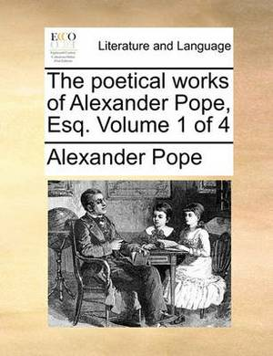 The Poetical Works of Alexander Pope, Esq. Volume 1 of 4