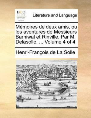 Memoires de Deux Amis, Ou Les Aventures de Messieurs Barniwal Et Rinville. Par M. Delasolle. ... Volume 4 of 4