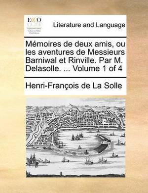Memoires de Deux Amis, Ou Les Aventures de Messieurs Barniwal Et Rinville. Par M. Delasolle. ... Volume 1 of 4