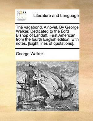 The Vagabond. a Novel. by George Walker. Dedicated to the Lord Bishop of Landaff. First American, from the Fourth English Edition, with Notes. [Eight Lines of Quotations].
