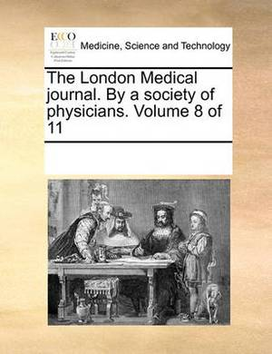 The London Medical Journal. by a Society of Physicians. Volume 8 of 11