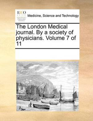 The London Medical Journal. by a Society of Physicians. Volume 7 of 11