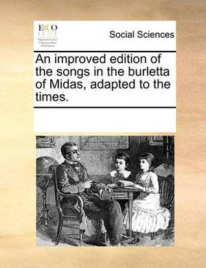 An Improved Edition of the Songs in the Burletta of Midas, Adapted to the Times