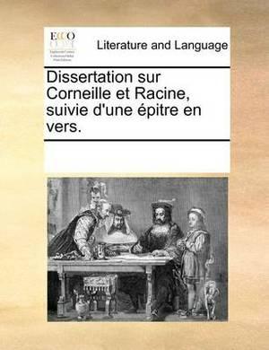 Dissertation Sur Corneille Et Racine, Suivie D'Une Epitre En Vers.