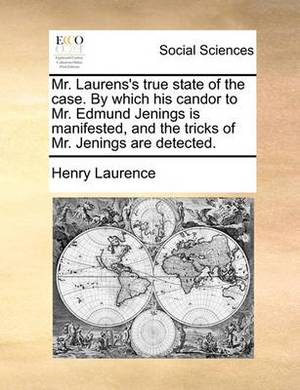 Mr. Laurens's True State of the Case. by Which His Candor to Mr. Edmund Jenings Is Manifested, and the Tricks of Mr. Jenings Are Detected.