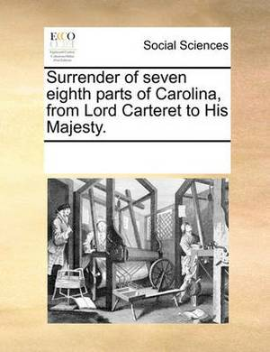 Surrender of Seven Eighth Parts of Carolina, from Lord Carteret to His Majesty.